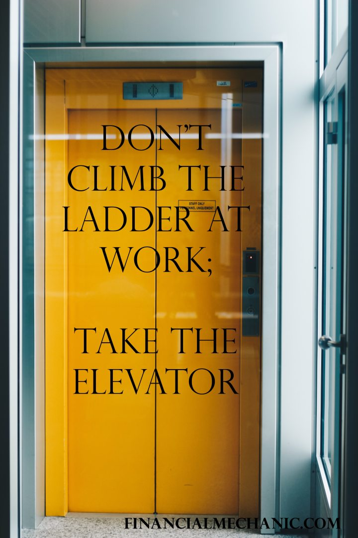 Don't Climb The Ladder; Take theElevator