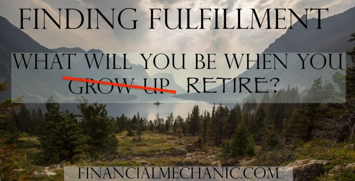 Finding Fulfillment — What Will You Be When You Retire?