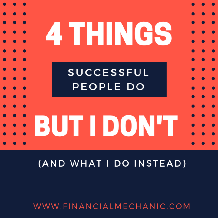 4 Things Successful People Do, But I Don't (And What I Do Instead)